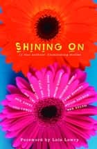 Shining On - 11 Star Authors' Illuminating Stories ebook by Lois Lowry