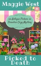 Picked to Death - Antique Pickers in Paradise Cozy Mystery Series, #1 ebook de Maggie West