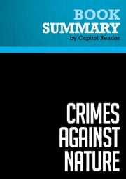 Summary of Crimes Against Nature: How George W. Bush and His Corporate Pals Are Plundering the Country and Hijacking Our Democracy - Robert F. Kennedy, Jr. ebook by Capitol Reader