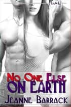 No One Else On Earth ebook by Jeanne Barrack