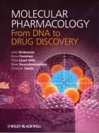 Molecular Pharmacology - From DNA to Drug Discovery ebook by Fiona Freeman, Chris Lloyd Mills, Shiva Sivasubramaniam,...