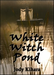 White Witch Pond ebook by Jody Kihara