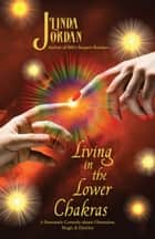 Living in the Lower Chakras ebook by Linda Jordan