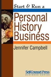 Start & Run a Personal History Business - Get Paid to Research Family Ancestry and Write Memoirs ebook by Jennifer Campbell