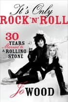 It's Only Rock 'n' Roll - Thirty Years Married to a Rolling Stone ebook by Jo Wood