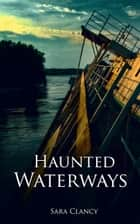 Haunted Waterways ebook by Sara Clancy, Scare Street