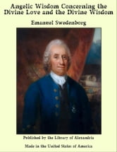 Angelic Wisdom Concerning the Divine Love and the Divine Wisdom ebook by Emanuel Swedenborg