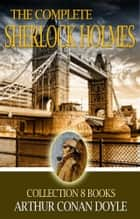 The Complete Sherlock Holmes Collection - (FREE AUDIOBOOK LINKS) ebook by Sir Arthur Conan Doyle