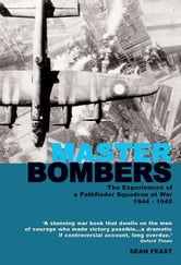 Master Bombers - The Experiences of a Pathfinder Squadron at War, 1942-1945 ebook by Sean Feast