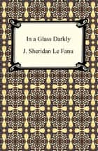 In a Glass Darkly ebook by J. Sheridan Le Fanu