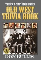 Old West Trivia Book ebook by Don Bullis