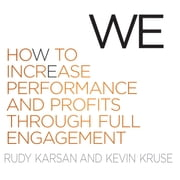We - How to Increase Performance and Profits Through Full Engagement audiobook by Rudy Karsan, Kevin Kruse