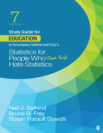 Study Guide for Education to Accompany Salkind and Frey's Statistics for People Who (Think They) Hate Statistics ebook by Dr. Neil J. Salkind,Bruce B. Frey,Susan Parault Dowds