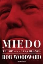 Miedo. Trump en la Casa Blanca ebook by Bob Woodward