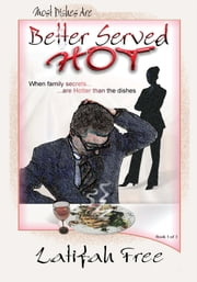 Most Dishes are Better Served hot - Where family secrets are often HOTTER than the dishes ebook by Latifah Free