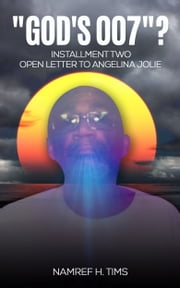 """ God's 007""? Installment Two: Open Letter To Angelina Jolie ebook by Namref H. Tims"