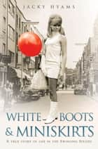 White Boots & Miniskirts ebook by Jacky Hyams