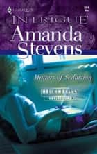 Matters of Seduction ebook by Amanda Stevens
