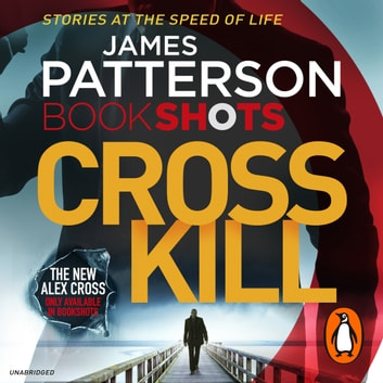 Cross Kill - BookShots audiobook by James Patterson