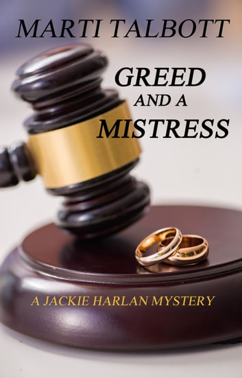 Greed and a Mistress - A Jackie Harlan Mystery ebook by Marti Talbott