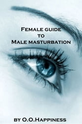 Female Guide to Male Masturbation ebook by O-O Happiness