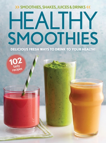 Healthy Smoothies - Delicious Fresh Ways to Drink to Your Health! ebook by Oxmoor House