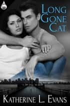 Long Gone Cat ebook by Katherine L. Evans