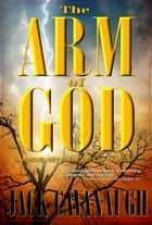 The Arm of God ebook by Jack Cavanaugh