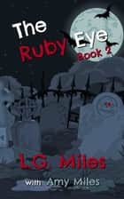 The Ruby Eye ebook by L.G. Miles, Amy Miles