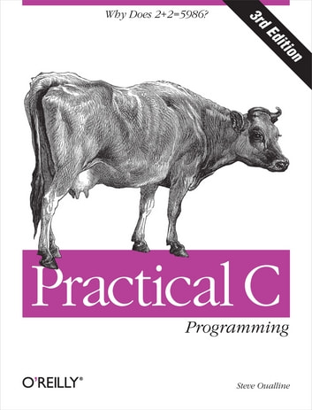 Practical C Programming - Why Does 2+2 = 5986? ebook by Steve Oualline
