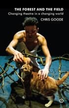 The Forest and the Field - Changing Theatre in a Changing World ebook by Chris Goode