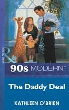 The Daddy Deal (Mills & Boon Vintage 90s Modern) ebook by Kathleen O'Brien