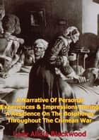 A Narrative Of Personal Experiences & Impressions During A Residence On The Bosphorus Throughout The Crimean War - [Illustrated Edition] ebook by Lady Alicia Blackwood