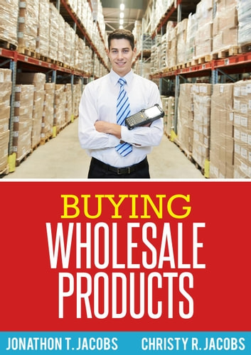 Buying Wholesale Products ebook by Jonathon T. Jacobs,Christy R. Jacobs