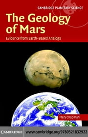 The Geology of Mars: Evidence from Earth-Based Analogs ebook by Chapman, Mary