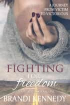 Fighting For Freedom - The Freedom Series, #1 ebook by Brandi Kennedy