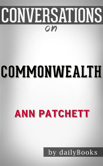Commonwealth: by Ann Patchett​​​​​​​ | Conversation Starters ebook by dailyBooks