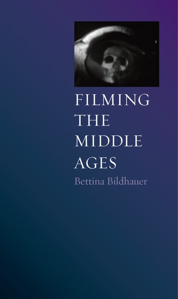 Filming the Middle Ages ebook by Bettina Bildhauer
