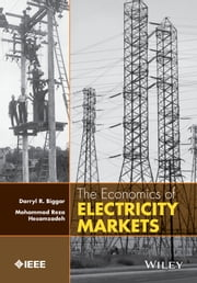 The Economics of Electricity Markets ebook by Darryl R. Biggar,Mohammad Reza Hesamzadeh