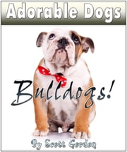 Adorable Dogs: Bulldogs! ebook by Scott Gordon
