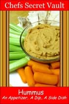 Hummus An Appetizer, A Dip, A Side Dish ebook by Chefs Secret Vault