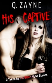 His Captive - 2 Taken by the Older Alpha Stories ebook by Q. Zayne