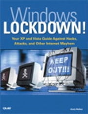Windows Lockdown! - Your XP and Vista Guide Against Hacks, Attacks, and Other Internet Mayhem ebook by Andy Edward Walker