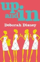 Up and In ebook by Deborah Disney