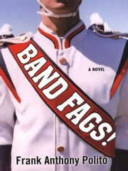 Band Fags! ebook by Polito, Frank Anthony