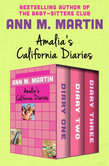 Amalia's California Diaries - Diary One, Diary Two, and Diary Three ebook by Ann M. Martin