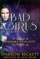 Vampire Vigilante ebook by Sparrow Beckett, Leia Shaw