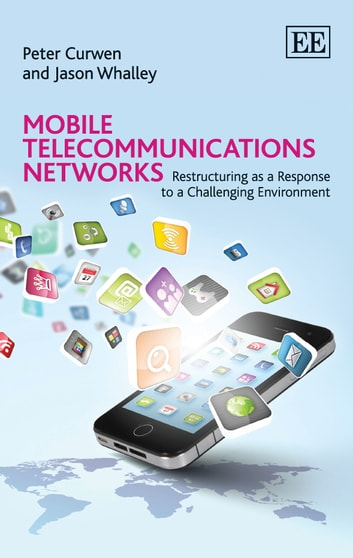 Mobile Telecommunications Networks - Restructuring as a Response to a Challenging Environment ebook by Curwen,P.,Whalley,J.