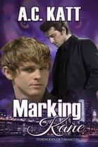 Marking Kane ebook by A.C. Katt