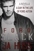 SLACK - A Day in the Life of Ford Aston (Rook and Ronin Spin-off) ebook by J.A. Huss